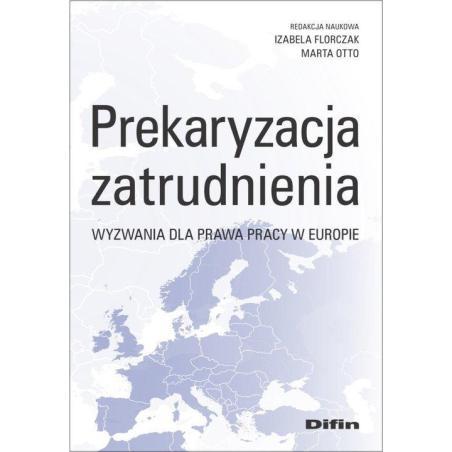 PREKARYZACJA ZATRUDNIENIA WYZWANIA DLA PRAWA PRACY W EUROPIE Izabela Florczak