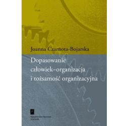 DOPASOWANIE CZŁOWIEK-ORGANIZACJA I TOŻSAMOŚĆ ORGANIZACYJNA Joanna Czarnota-Bojarska