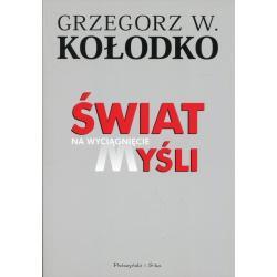 ŚWIAT NA WYCIĄGNIECIE MYŚLI Grzegorz Kołodko