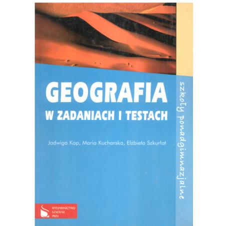 GEOGRAFIA W ZADANIACH I TESTACH Jadwiga Kop, Maria Kucharska, Elżbieta Szkurłat