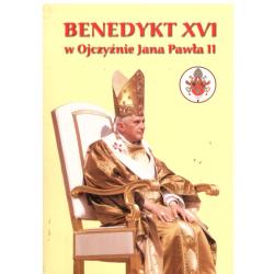 BENEDYKT XVI W OJCZYŹNIE JANA PAWŁA II