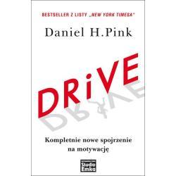 DRIVE KOMPLETNIE NOWE SPOJRZENIE NA MOTYWACJĘ Daniel H. Pink