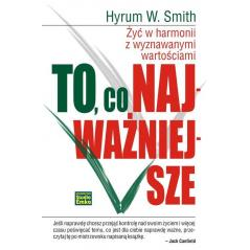 TO CO NAJWAŻNIEJSZE ŻYĆ W HARMONII Z WYZNAWANYMI WARTOŚCIAMI Hyrum W. Smith