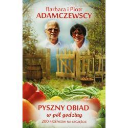 PYSZNY OBIAD W PÓŁ GODZINY 200 PRZEPISÓW Barbara Adamczewska, Piotr Adamczewski