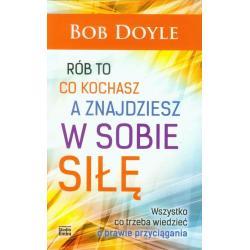 RÓB TO CO KOCHASZ A ZNAJDZIESZ W SOBIE SIŁĘ Bob Doyle