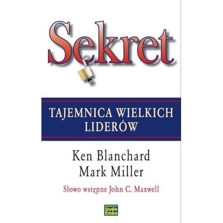 SEKRET TAJEMNICA WIELKICH LIDERÓW Ken Blanchard, Mark Miller