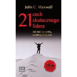 21 CECH SKUTECZNEGO LIDERA JAK STAĆ SIĘ OSOBĄ ZA KTÓRĄ PÓJDĄ INNI John Maxwell