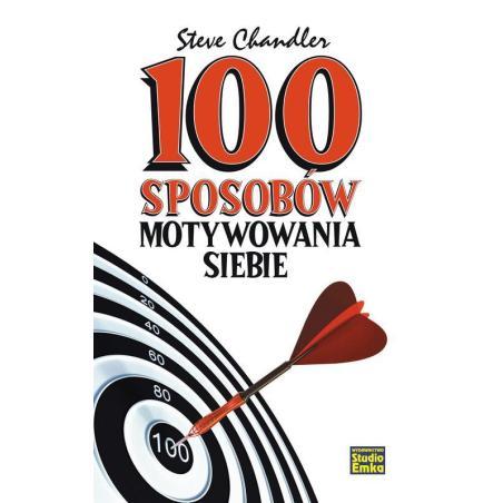 100 SPOSOBÓW MOTYWOWANIA SIEBIE Steve Chandler