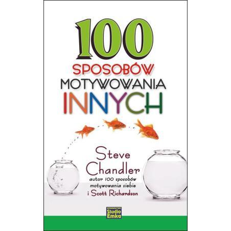 100 SPOSOBÓW MOTYWOWANIA INNYCH Steve Chandler, Scott Richardson