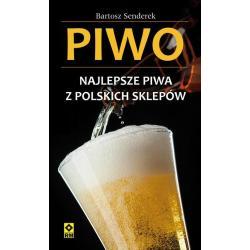 PIWO. NAJLEPSZE PIWA Z POLSKICH SKLEPÓW Bartosz Senderek