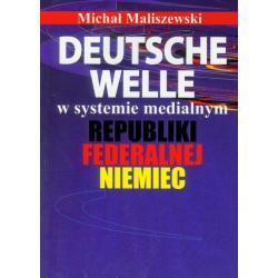 DEUTSCHE WELLE W SYSTEMIE MEDIALNYM REPUBLIKI FEDERALNEJ NIEMIEC Michał Maliszewski