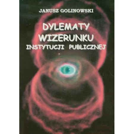 DYLEMATY WIZERUNKU INSTYTUCJI PUBLICZNEJ Janusz Golinowski
