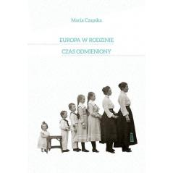 EUROPA W RODZINIE CZAS ODMIENIONY Maria Czapska