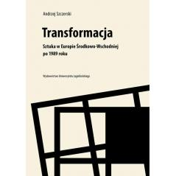 TRANSFORMACJA SZTUKA W EUROPIE ŚRODKOWO-WSCHODNIEJ PO 1989 ROKU Andrzej Szczerski