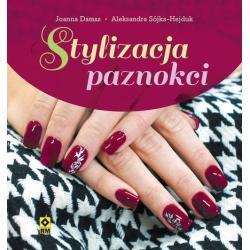 STYLIZACJIA PAZNOKCI Aleksandra Sójka-Hejduk, Joanna Damsz