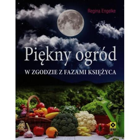 PIĘKNY OGRÓD W ZGODZIE Z FAZAMI KSIĘŻYCA Regina Engelke
