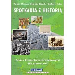 SPOTKANIA Z HISTORIĄ ATLAS Z KOMENTARZAMI ŹRÓDŁOWYMI DLA GIMNAZJUM Elżbieta Olczak, Teresa Maresz, Barbara Kubis