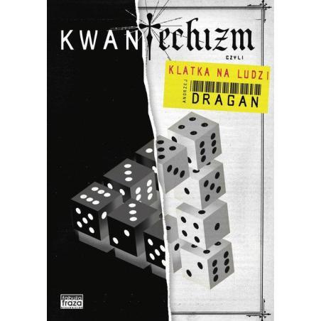 KWANTECHIZM CZYLI KLATKA NA LUDZI Andrzej Dragan