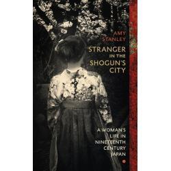 STRANGER IN THE  SHOUGUN'S CITY Amy Stanley