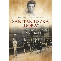 SANITARIUSZKA DORA NIE BYŁO CZASU NA STRACH Małgorzata Czerwińska-Buczek