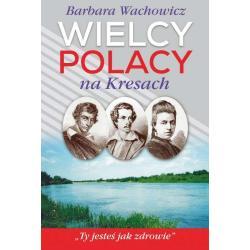 WIELCY POLACY NA KRESACH Barbara Wachowicz