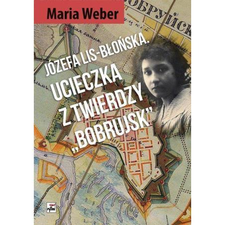 JÓZEFA LIS-BŁOŃSKA UCIECZKA Z TWIERDZY BOBRUJSK Maria Weber