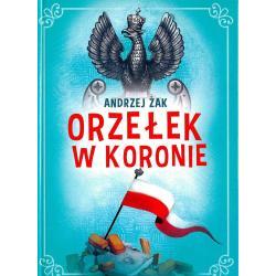ORZEŁEK W KORONIE Andrzej Żak