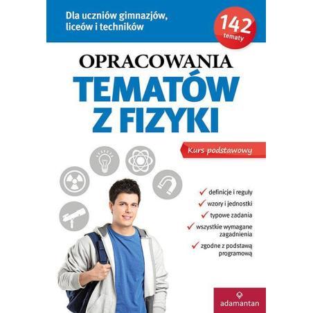 OPRACOWANIA TEMATÓW Z FIZYKI KURS PODSTAWOWY Witold Mizerski