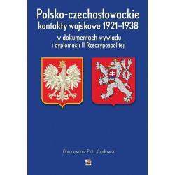 POLSKO-CZECHOSŁOWACKIE KONTAKTY WOJSKOWE 1921-1938 Piotr Kołakowski