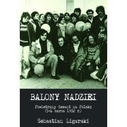 BALONY NADZIEI POWIETRZNY DESANT NA POLSKĘ (5-6 MARCA 1982 R.) Sebastian Ligarski