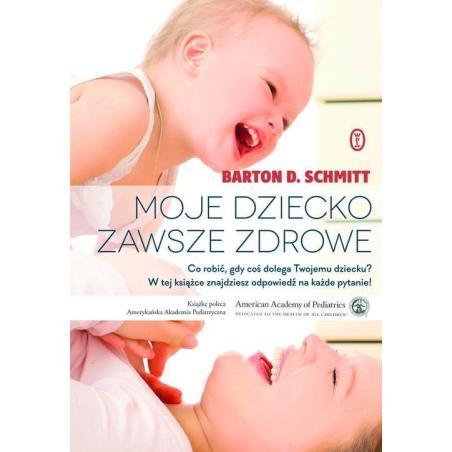 MOJE DZIECKO ZAWSZE ZDROWE Barton D. Schmitt