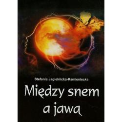 MIĘDZY SNEM A JAWĄ Stefania Jagielnicka-Kamieniecka