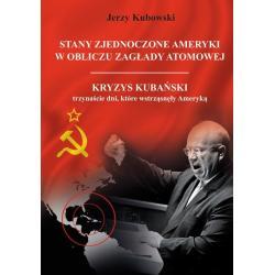 STANY ZJEDNOCZONE AMERYKI W OBLICZU ZAGŁADY ATOMOWEJ Jerzy Kubowski