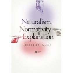NATURALISM NORMATIVITY AND EXPLANATION Robert Audi