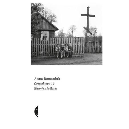 ORZESZKOWO 14 HISTORIE Z PODLASIA Anna Romaniuk