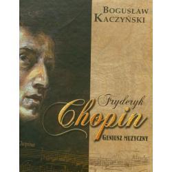FRYDERYK CHOPIN GENIUSZ MUZYCZNY Z PŁYTĄ CD Bogusław Kaczyński