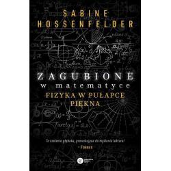 ZAGUBIONE W MATEMATYCE FIZYKA W PUŁAPCE PIĘKNA Sabine Hosenfelder