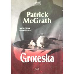 GROTESKA Patrick McGrath