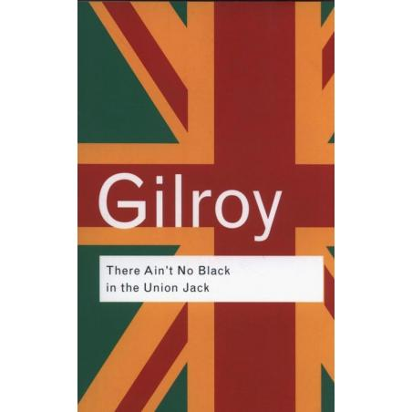THERE AIN'T NO BLACK IN THE UNION JACK Paul Gilroy