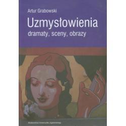 UZMYSŁOWIENIA DRAMATY SCENY OBRAZY Artur Grabowski
