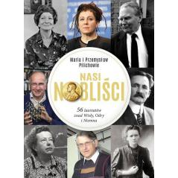 NASI NOBLIŚCI 56 LAUREATÓW ZNAD WISŁY ODRY I NIEMNA Maria Pilich