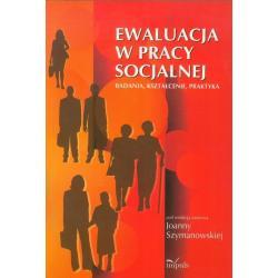 EWALUACJA W PRACY SOCJALNEJ BADANIA KSZTAŁCENIE PRAKTYKA Joanna Szymanowska