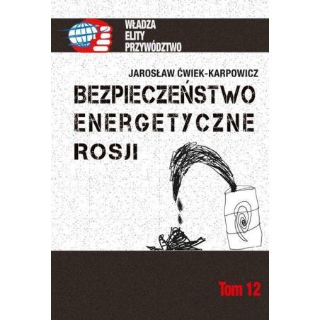 BEZPIECZEŃSTWO ENERGETYCZNE ROSJI Jarosław Ćwiek-Karpowicz