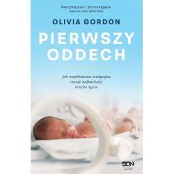 PIERWSZY ODDECH JAK WSPÓŁCZESNA MEDYCYNA RATUJE NAJBARDZIEJ KRUCHE ŻYCIE Olivia Gordon