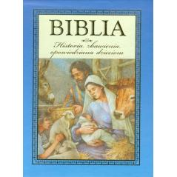 BIBLIA HISTORIA ZBAWIENIA OPOWIEDZIANA DZIECIOM