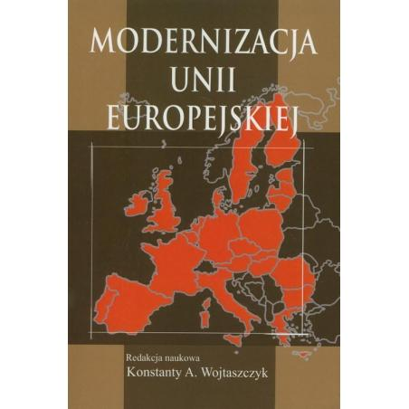 MODERNIZACJA UNII EUROPEJSKIEJ Konstanty A. Wojtaszczyk