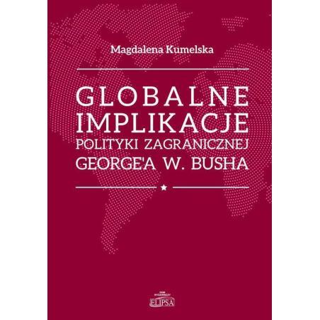 GLOBALNE IMPLIKACJE POLITYKI ZAGRANICZNEJ GEORGEA W. BUSHA Magdalena Kumelsaka