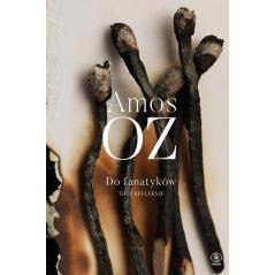 DO FANATYKÓW TRZY REFLEKSJE TRZY REFLEKSJE Amos Oz