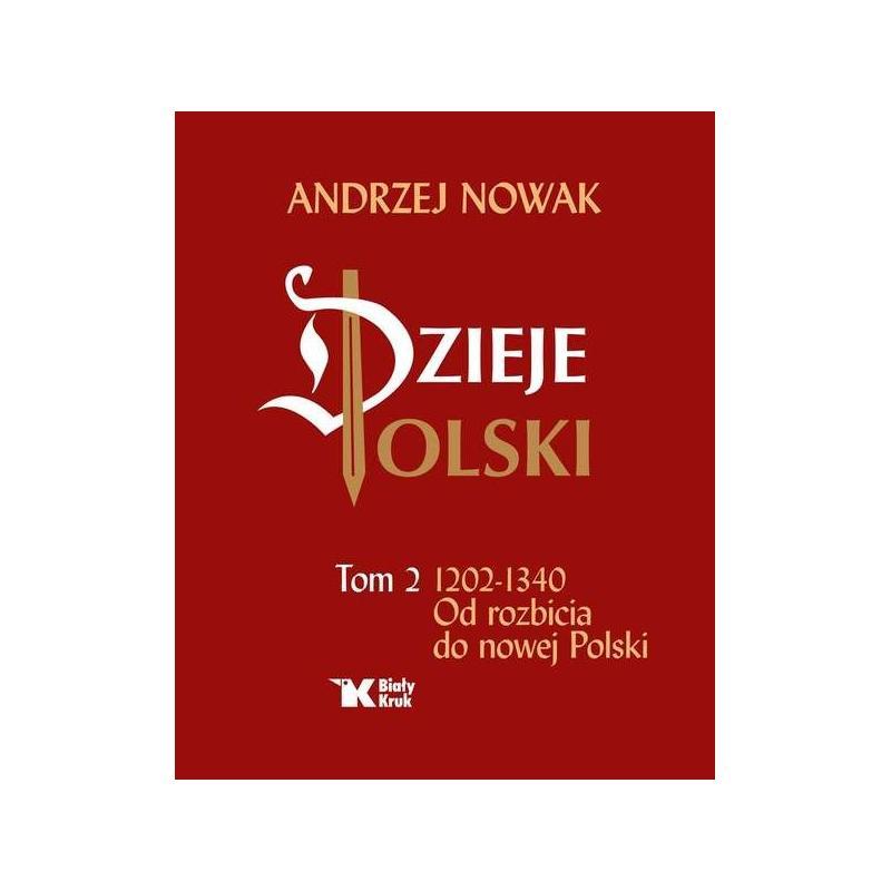 DZIEJE POLSKI TOM 2 - OD 1203 - 1340. OD ROZBICIA DO NOWEJ POLSKI Andrzej Nowak
