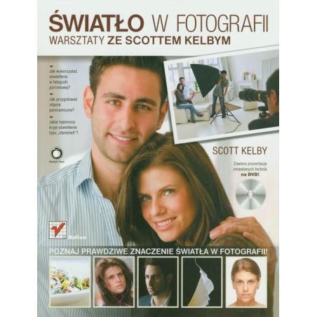 ŚWIATŁO W FOTOGRAFI WERSZTATY ZE SCOTTEM KELBYM + DVD Scott Kelby
